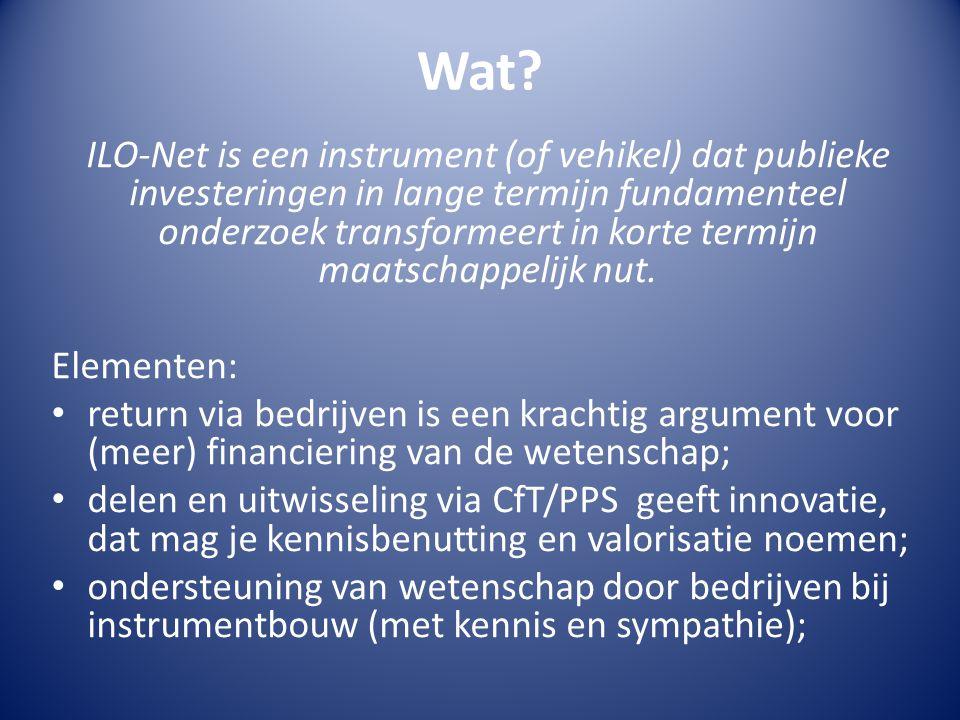 Wat? ILO-Net is een instrument (of vehikel) dat publieke investeringen in lange termijn fundamenteel onderzoek transformeert in korte termijn maatscha