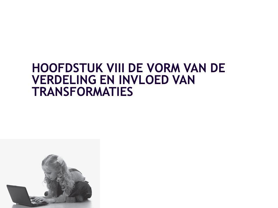 HOOFDSTUK VIII DE VORM VAN DE VERDELING EN INVLOED VAN TRANSFORMATIES