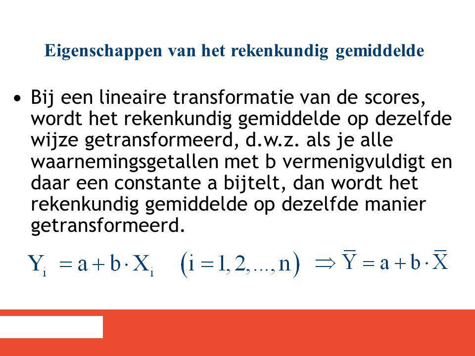 Bij een lineaire transformatie van de scores, wordt het rekenkundig gemiddelde op dezelfde wijze getransformeerd, d.w.z. als je alle waarnemingsgetall