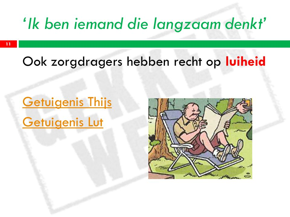 'Ik ben iemand die langzaam denkt' Ook zorgdragers hebben recht op luiheid Getuigenis Thijs Getuigenis Lut 11