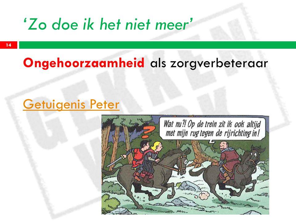'Zo doe ik het niet meer' Ongehoorzaamheid als zorgverbeteraar Getuigenis Peter 14