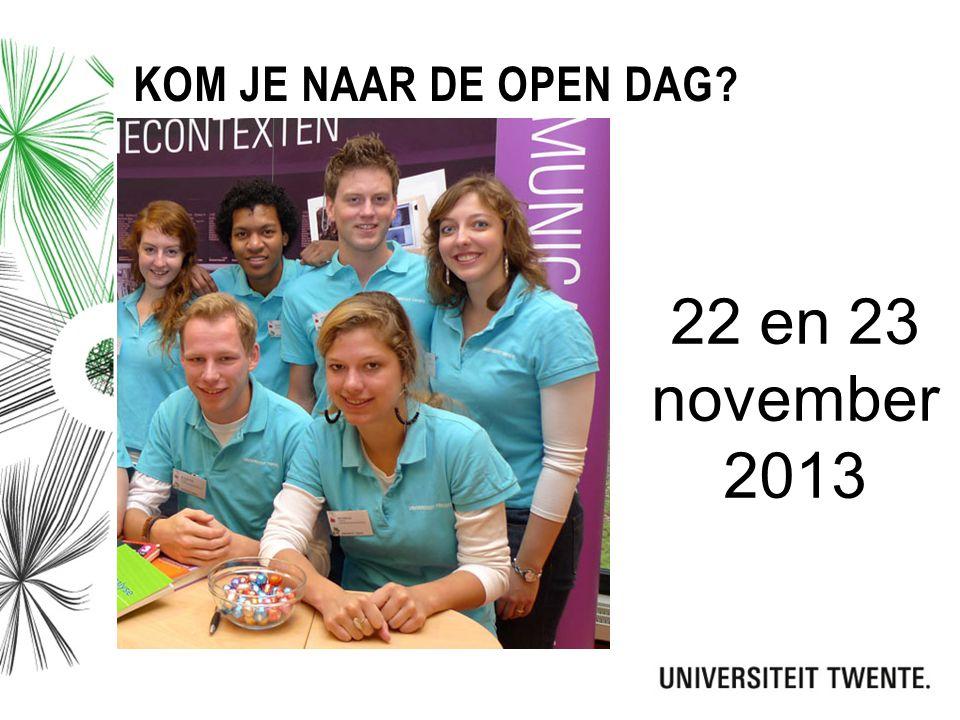 KOM JE NAAR DE OPEN DAG? 22 en 23 november 2013