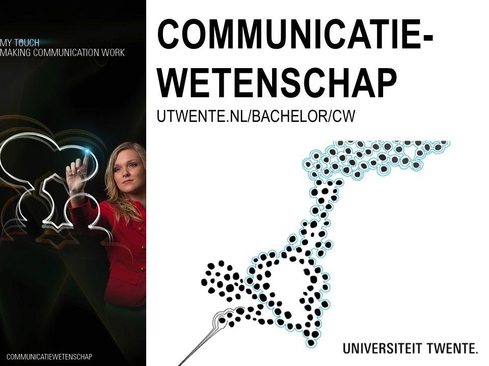 COMMUNICATIE- WETENSCHAP UTWENTE.NL/BACHELOR/CW