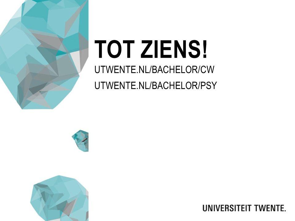 UTWENTE.NL/BACHELOR/CW UTWENTE.NL/BACHELOR/PSY TOT ZIENS!