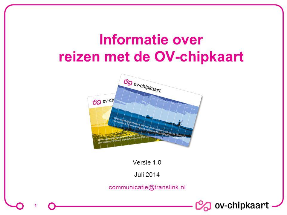 Informatie over reizen met de OV-chipkaart Versie 1.0 Juli 2014 communicatie@translink.nl 1