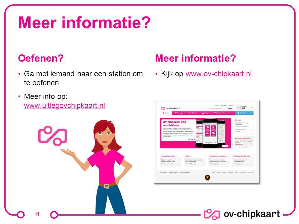 Meer informatie? Oefenen? Ga met iemand naar een station om te oefenen Meer info op: www.uitlegovchipkaart.nl www.uitlegovchipkaart.nl Meer informatie