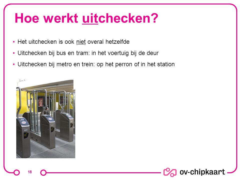 Hoe werkt uitchecken? Het uitchecken is ook niet overal hetzelfde Uitchecken bij bus en tram: in het voertuig bij de deur Uitchecken bij metro en trei