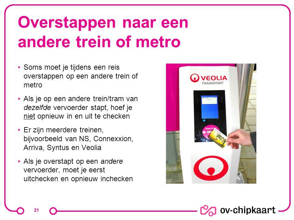 Overstappen naar een andere trein of metro Soms moet je tijdens een reis overstappen op een andere trein of metro Als je op een andere trein/tram van