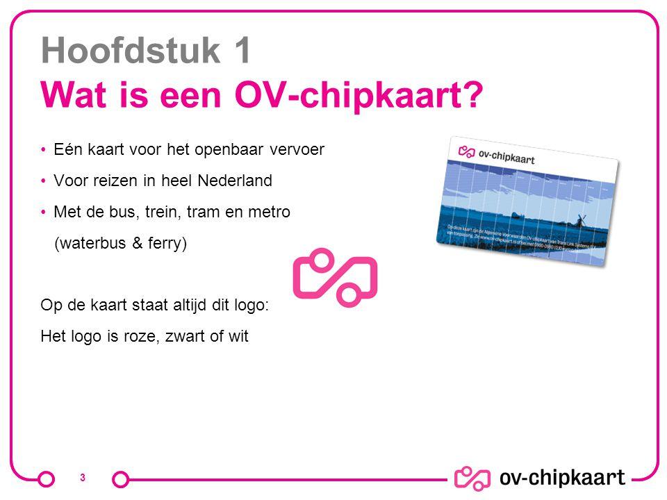 Hoofdstuk 1 Wat is een OV-chipkaart? Eén kaart voor het openbaar vervoer Voor reizen in heel Nederland Met de bus, trein, tram en metro (waterbus & fe