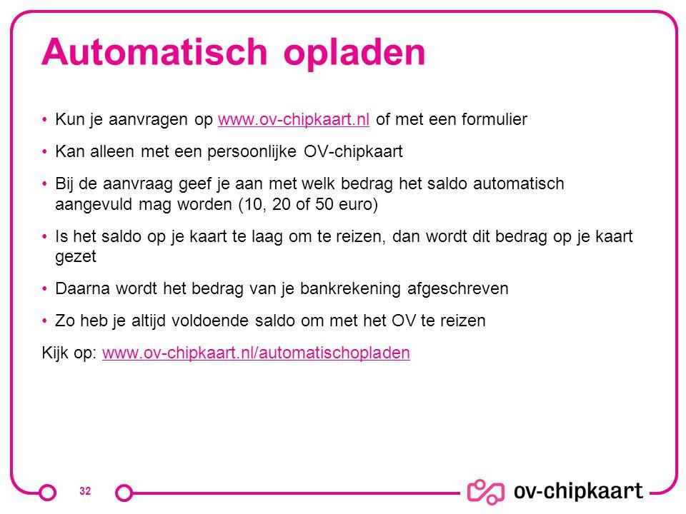 Automatisch opladen Kun je aanvragen op www.ov-chipkaart.nl of met een formulierwww.ov-chipkaart.nl Kan alleen met een persoonlijke OV-chipkaart Bij d