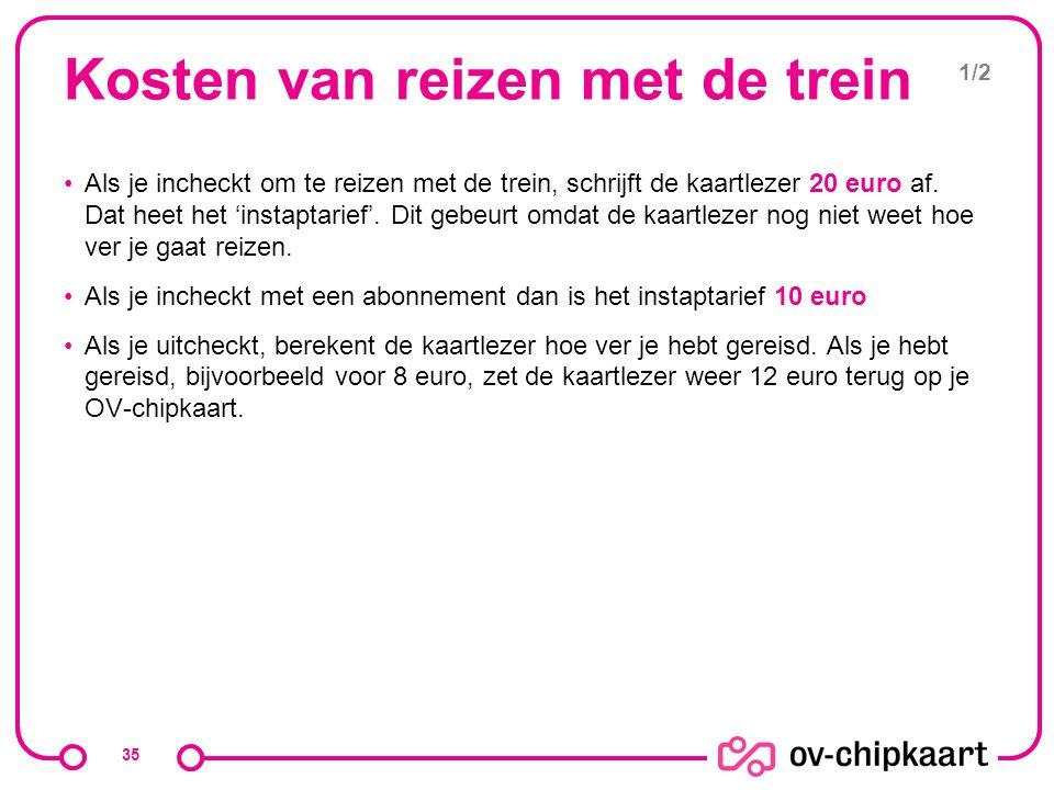 Kosten van reizen met de trein Als je incheckt om te reizen met de trein, schrijft de kaartlezer 20 euro af. Dat heet het 'instaptarief'. Dit gebeurt