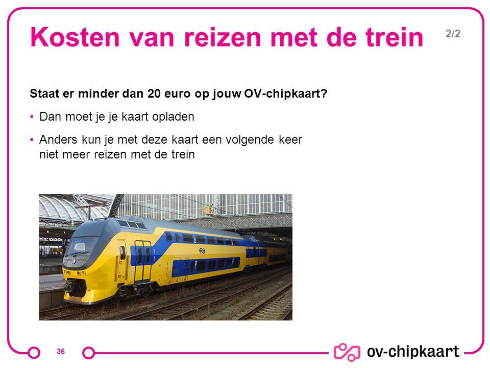 Kosten van reizen met de trein Staat er minder dan 20 euro op jouw OV-chipkaart? Dan moet je je kaart opladen Anders kun je met deze kaart een volgend