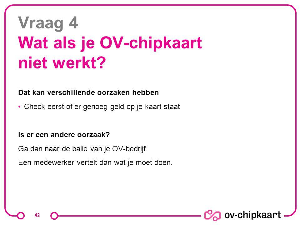 Vraag 4 Wat als je OV-chipkaart niet werkt? Dat kan verschillende oorzaken hebben Check eerst of er genoeg geld op je kaart staat Is er een andere oor