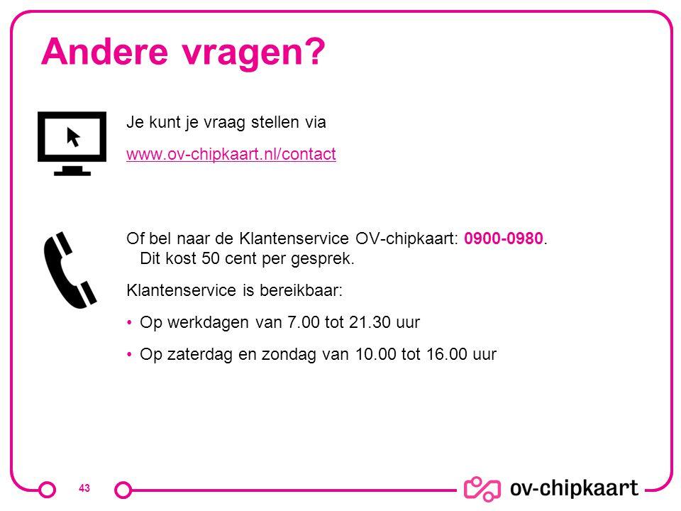 Andere vragen? Je kunt je vraag stellen via www.ov-chipkaart.nl/contact Of bel naar de Klantenservice OV-chipkaart: 0900-0980. Dit kost 50 cent per ge