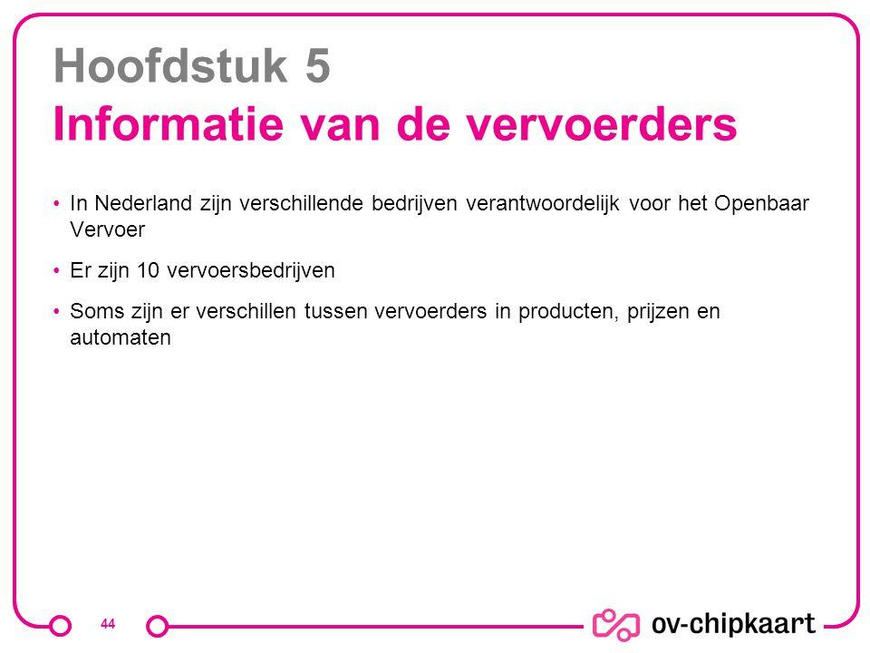 Hoofdstuk 5 Informatie van de vervoerders In Nederland zijn verschillende bedrijven verantwoordelijk voor het Openbaar Vervoer Er zijn 10 vervoersbedr