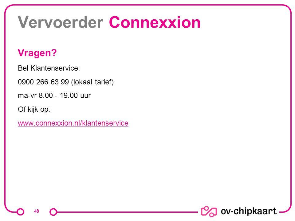 Vervoerder Connexxion Vragen? Bel Klantenservice: 0900 266 63 99 (lokaal tarief) ma-vr 8.00 - 19.00 uur Of kijk op: www.connexxion.nl/klantenservice 4