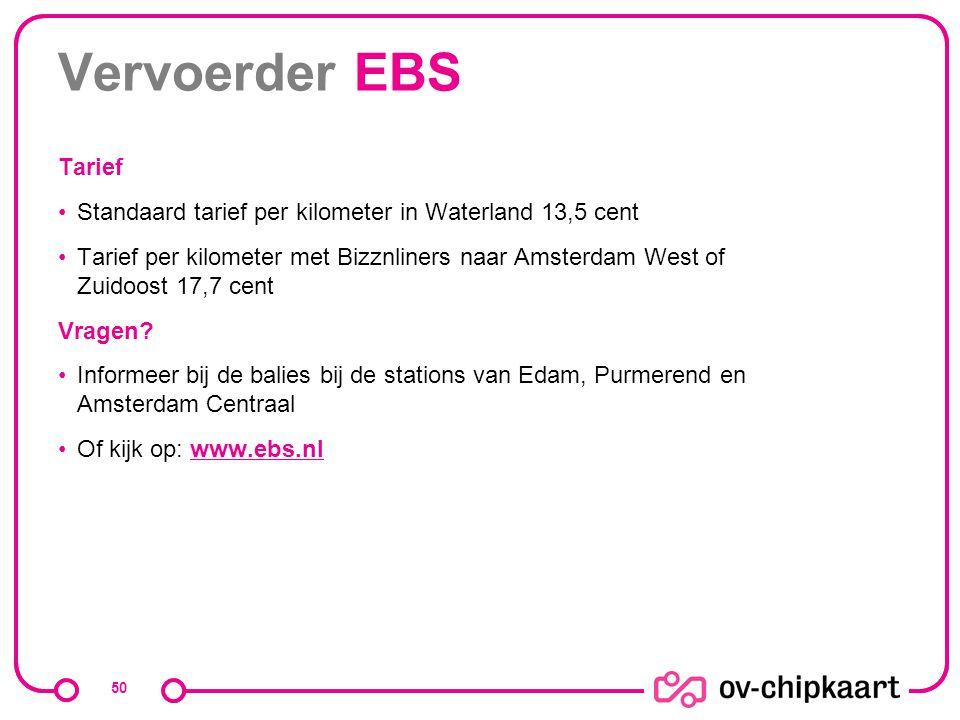 Vervoerder EBS Tarief Standaard tarief per kilometer in Waterland 13,5 cent Tarief per kilometer met Bizznliners naar Amsterdam West of Zuidoost 17,7