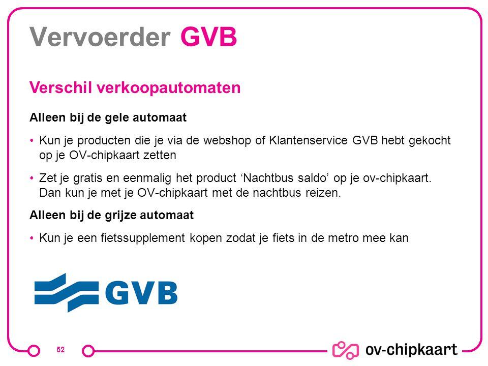 Vervoerder GVB Alleen bij de gele automaat Kun je producten die je via de webshop of Klantenservice GVB hebt gekocht op je OV-chipkaart zetten Zet je