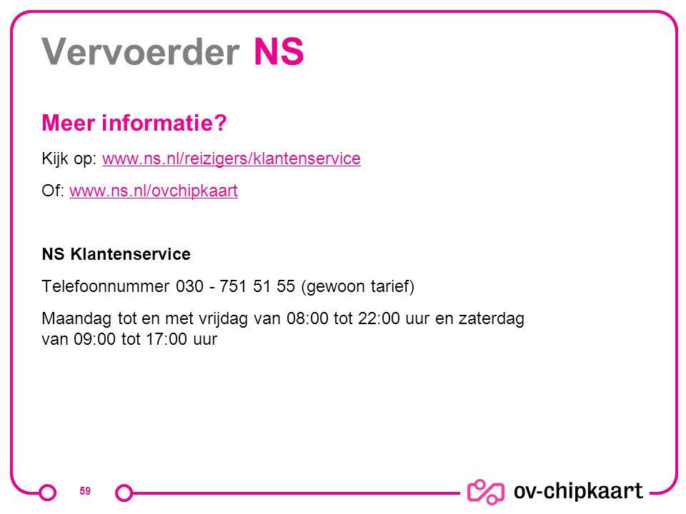 Vervoerder NS Meer informatie? Kijk op: www.ns.nl/reizigers/klantenservicewww.ns.nl/reizigers/klantenservice Of: www.ns.nl/ovchipkaartwww.ns.nl/ovchip