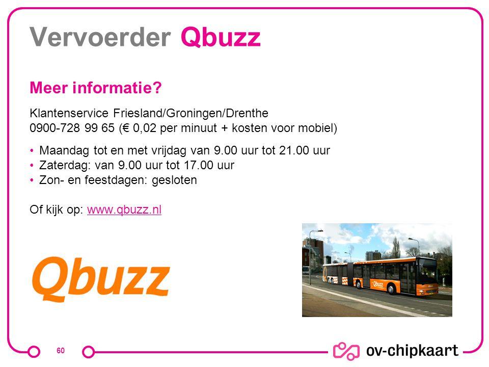 Vervoerder Qbuzz Meer informatie? Klantenservice Friesland/Groningen/Drenthe 0900-728 99 65 (€ 0,02 per minuut + kosten voor mobiel) Maandag tot en me
