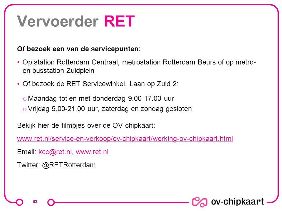 Vervoerder RET Of bezoek een van de servicepunten: Op station Rotterdam Centraal, metrostation Rotterdam Beurs of op metro- en busstation Zuidplein Of