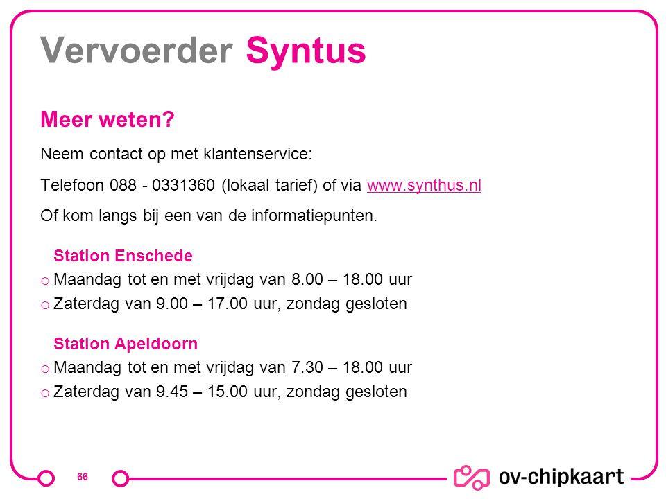 Vervoerder Syntus Meer weten? Neem contact op met klantenservice: Telefoon 088 - 0331360 (lokaal tarief) of via www.synthus.nlwww.synthus.nl Of kom la