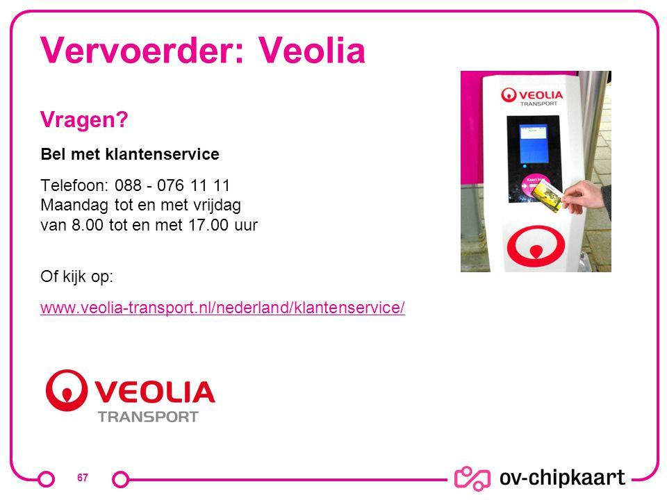 Vervoerder: Veolia Vragen? Bel met klantenservice Telefoon: 088 - 076 11 11 Maandag tot en met vrijdag van 8.00 tot en met 17.00 uur Of kijk op: www.v