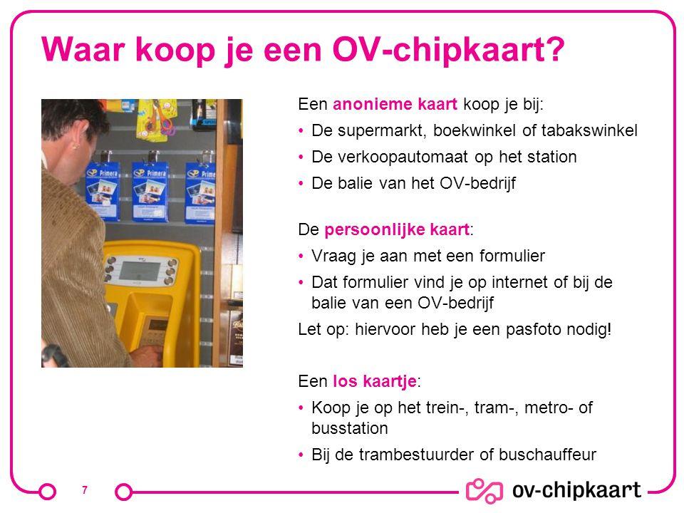 Waar koop je een OV-chipkaart? Een anonieme kaart koop je bij: De supermarkt, boekwinkel of tabakswinkel De verkoopautomaat op het station De balie va