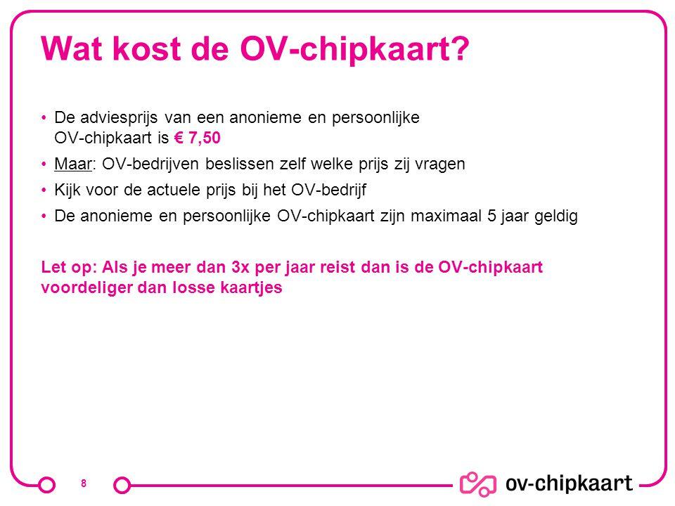 Wat kost de OV-chipkaart? 8 De adviesprijs van een anonieme en persoonlijke OV-chipkaart is € 7,50 Maar: OV-bedrijven beslissen zelf welke prijs zij v