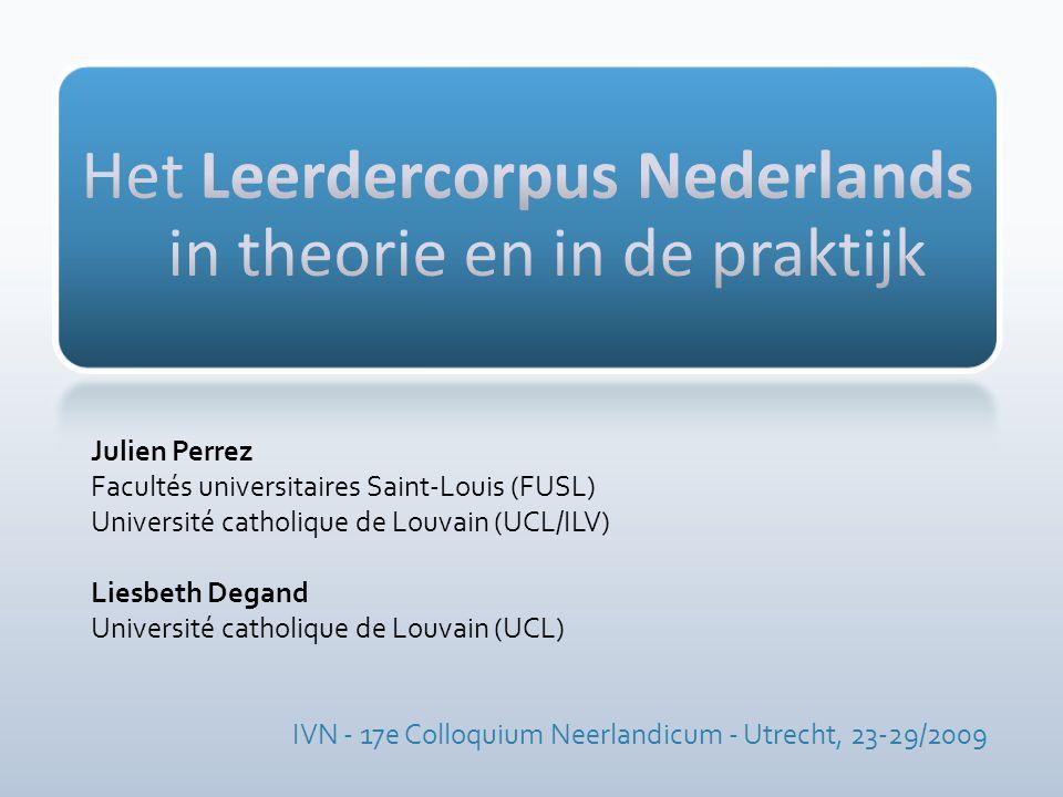 Julien Perrez Facultés universitaires Saint-Louis (FUSL) Université catholique de Louvain (UCL/ILV) Liesbeth Degand Université catholique de Louvain (UCL) IVN - 17e Colloquium Neerlandicum - Utrecht, 23-29/2009
