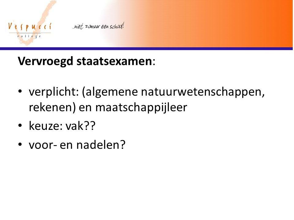Vervroegd staatsexamen: verplicht: (algemene natuurwetenschappen, rekenen) en maatschappijleer keuze: vak?? voor- en nadelen?