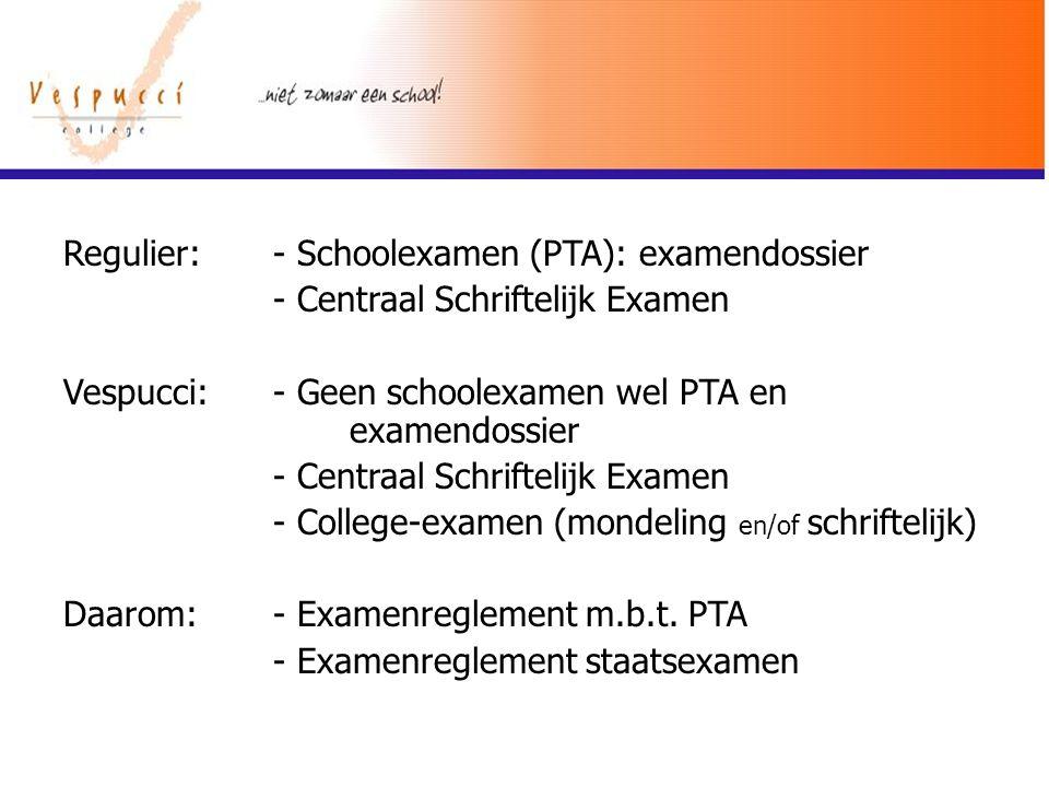 Regulier: - Schoolexamen (PTA): examendossier - Centraal Schriftelijk Examen Vespucci: - Geen schoolexamen wel PTA en examendossier - Centraal Schrift