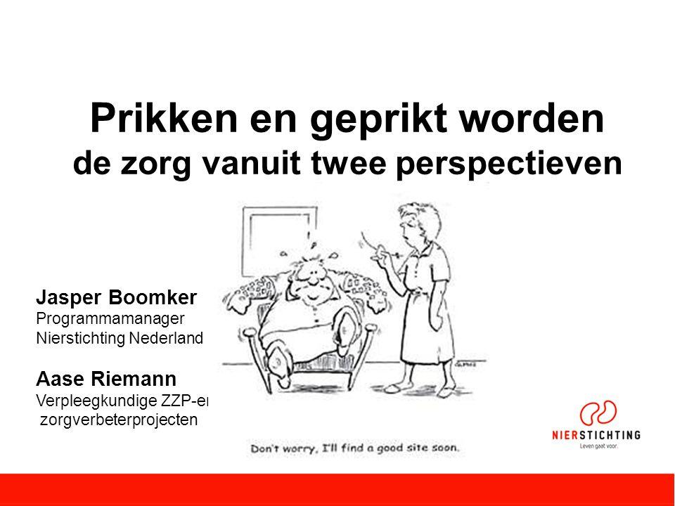 Prikken en geprikt worden de zorg vanuit twee perspectieven Jasper Boomker Programmamanager Nierstichting Nederland Aase Riemann Verpleegkundige ZZP-er zorgverbeterprojecten