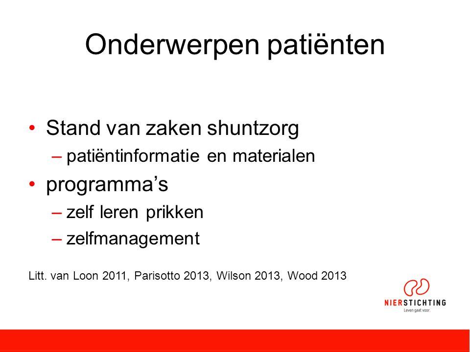 Onderwerpen patiënten Stand van zaken shuntzorg –patiëntinformatie en materialen programma's –zelf leren prikken –zelfmanagement Litt.
