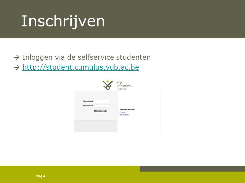 Pag.Inschrijven  De SelfService Studenten is een onderdeel van het CaLi- systeem.