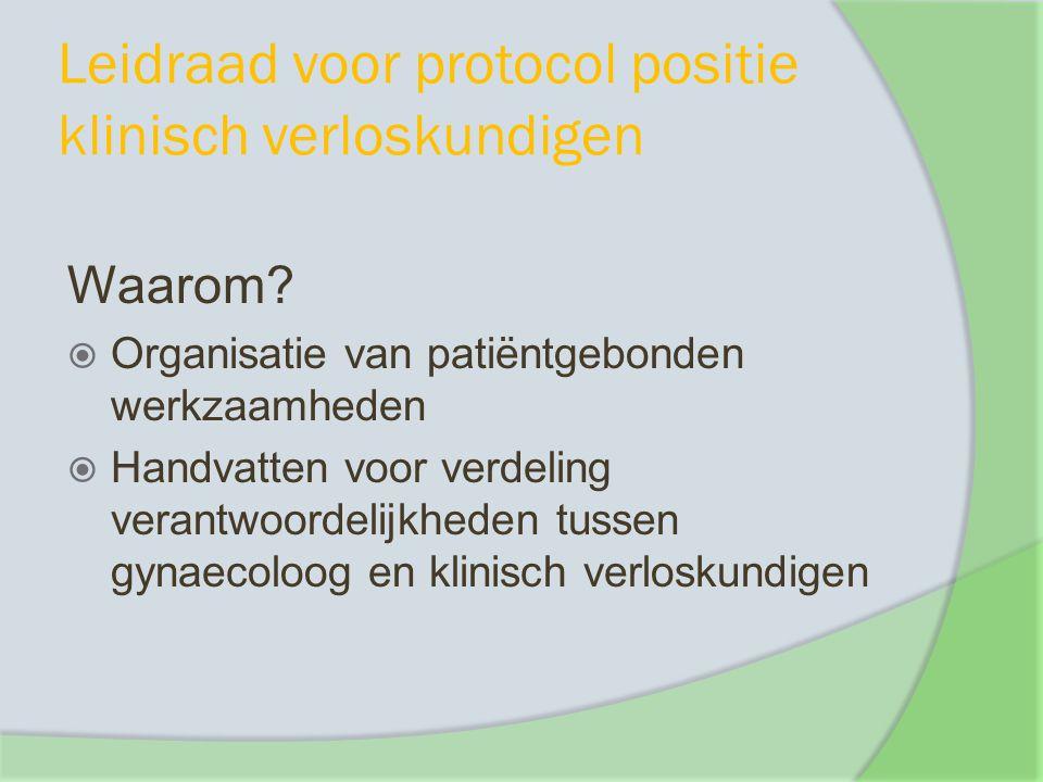 Leidraad voor protocol positie klinisch verloskundigen Waarom?  Organisatie van patiëntgebonden werkzaamheden  Handvatten voor verdeling verantwoord