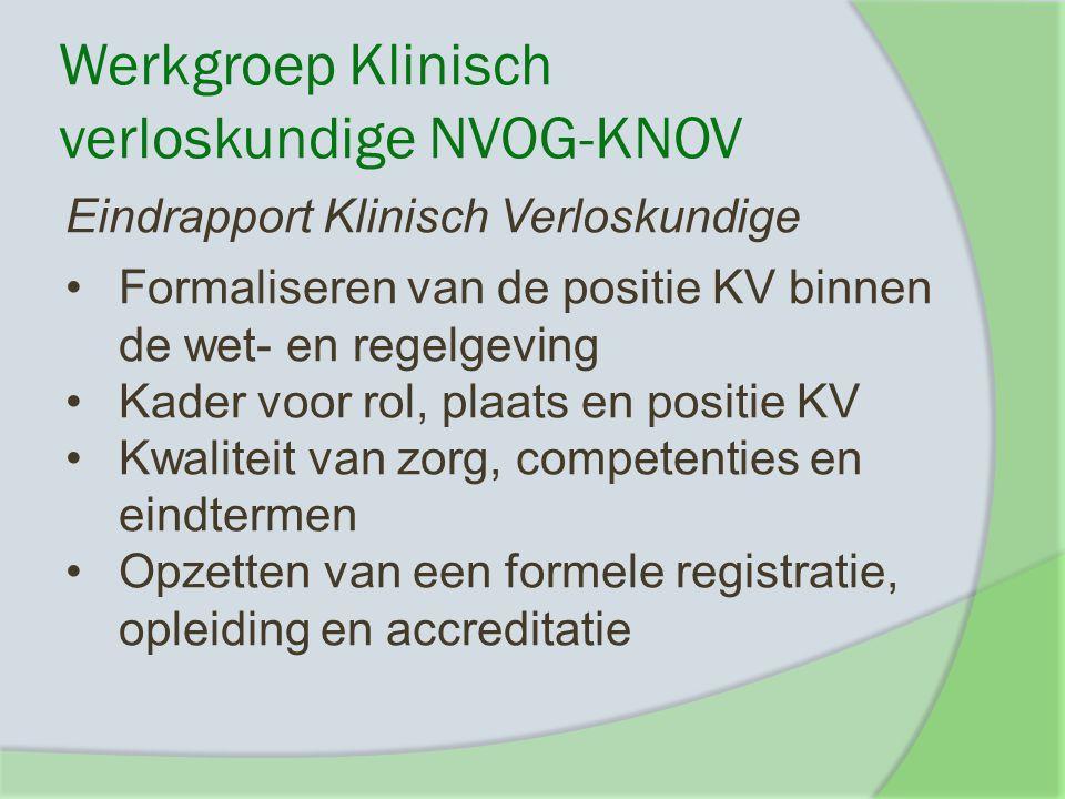 Werkgroep Klinisch verloskundige NVOG-KNOV Eindrapport Klinisch Verloskundige Formaliseren van de positie KV binnen de wet- en regelgeving Kader voor