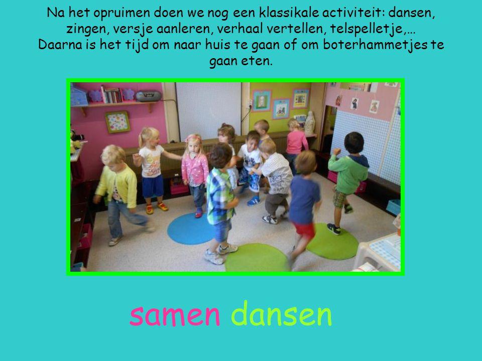 Na het opruimen doen we nog een klassikale activiteit: dansen, zingen, versje aanleren, verhaal vertellen, telspelletje,… Daarna is het tijd om naar h