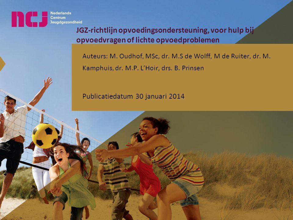 JGZ-richtlijn opvoedingsondersteuning, voor hulp bij opvoedvragen of lichte opvoedproblemen Auteurs: M. Oudhof, MSc, dr. M.S de Wolff, M de Ruiter, dr