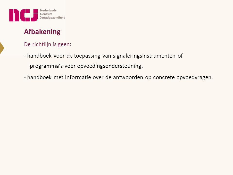 Afbakening De richtlijn is geen: - handboek voor de toepassing van signaleringsinstrumenten of programma's voor opvoedingsondersteuning. - handboek me