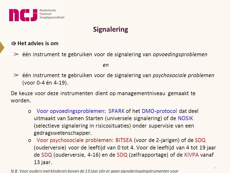Signalering ⇛ Het advies is om ➢ één instrument te gebruiken voor de signalering van opvoedingsproblemen en ➢ één instrument te gebruiken voor de sign