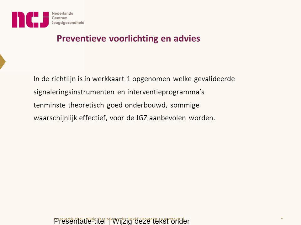 Preventieve voorlichting en advies In de richtlijn is in werkkaart 1 opgenomen welke gevalideerde signaleringsinstrumenten en interventieprogramma's t