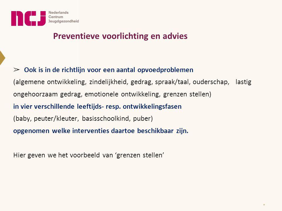 Preventieve voorlichting en advies ➢ Ook is in de richtlijn voor een aantal opvoedproblemen (algemene ontwikkeling, zindelijkheid, gedrag, spraak/taal