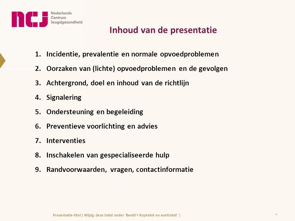 *Presentatie-titel | Wijzig deze tekst onder 'Beeld'>'Koptekst en voettekst' | Inhoud van de presentatie 1.Incidentie, prevalentie en normale opvoedpr