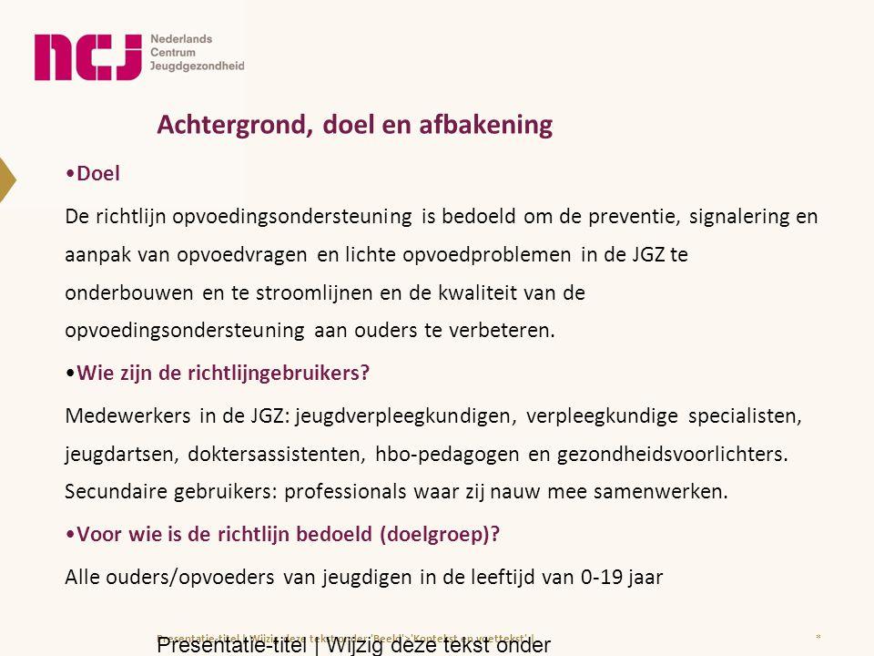 Achtergrond, doel en afbakening Doel De richtlijn opvoedingsondersteuning is bedoeld om de preventie, signalering en aanpak van opvoedvragen en lichte