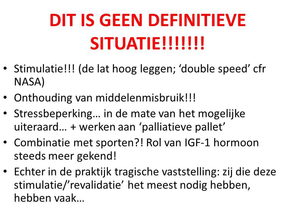 DIT IS GEEN DEFINITIEVE SITUATIE!!!!!!! Stimulatie!!! (de lat hoog leggen; 'double speed' cfr NASA) Onthouding van middelenmisbruik!!! Stressbeperking