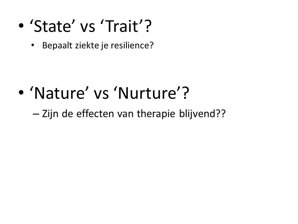 'State' vs 'Trait'? Bepaalt ziekte je resilience? 'Nature' vs 'Nurture'? – Zijn de effecten van therapie blijvend??
