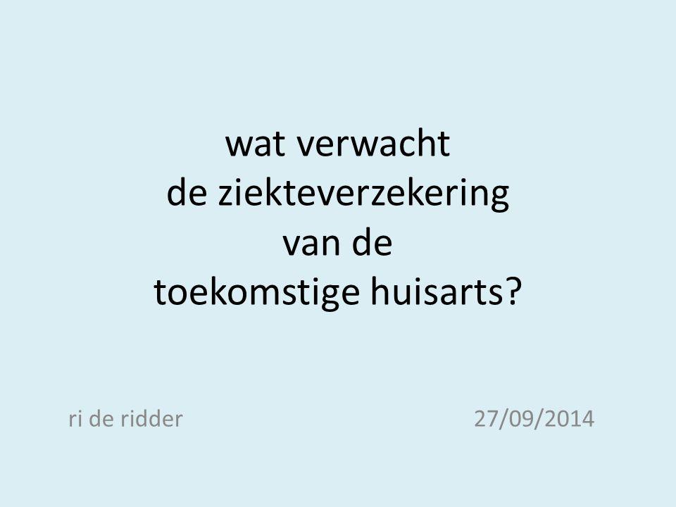 wat verwacht de ziekteverzekering van de toekomstige huisarts? ri de ridder27/09/2014