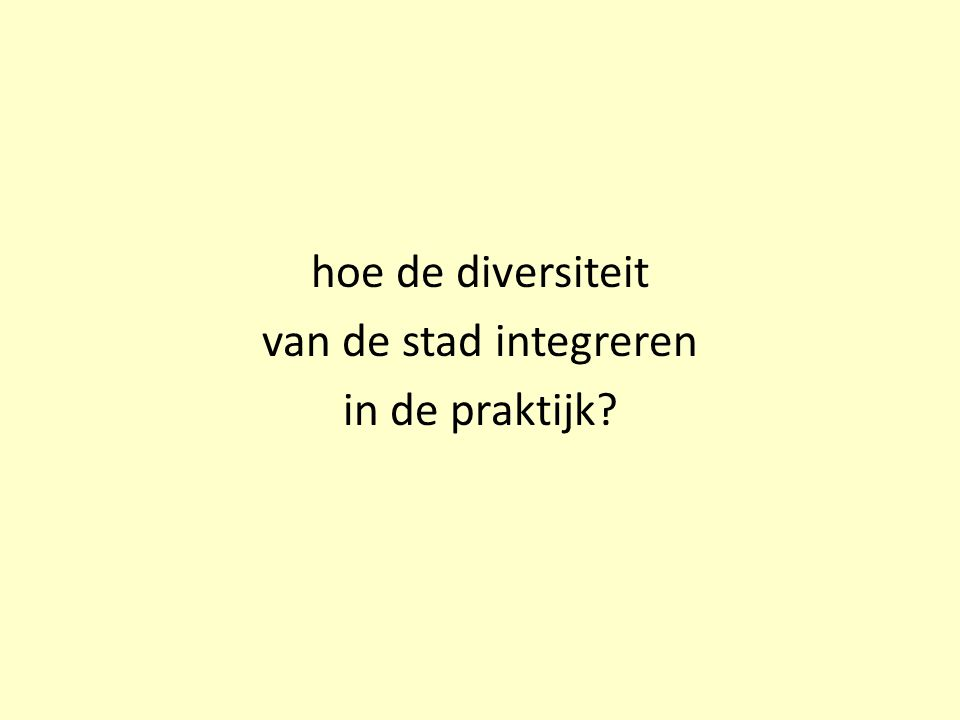 hoe de diversiteit van de stad integreren in de praktijk?