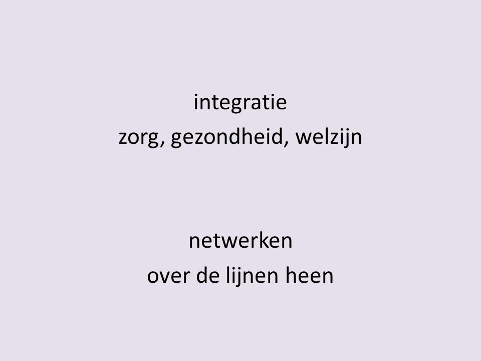 integratie zorg, gezondheid, welzijn netwerken over de lijnen heen